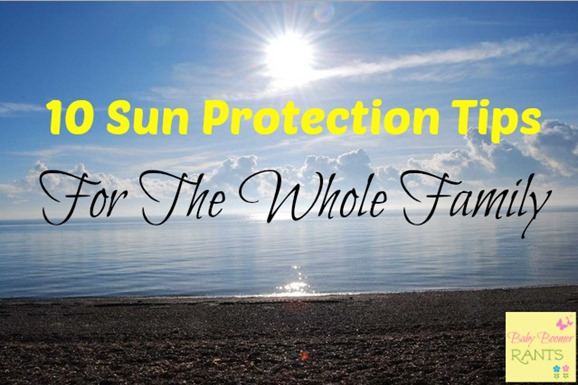 10 Sun Protection Tips For The Whole Family