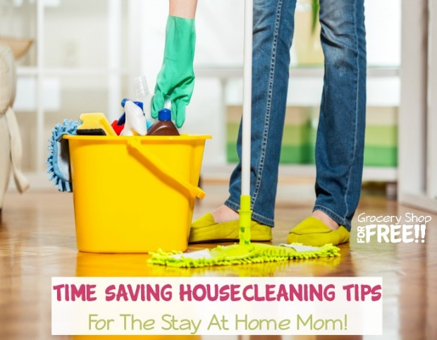 Time Saving Housecleaning Tips For The Stay At Home Mom!