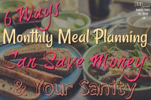 6 Ways Monthly Meal Planning Can Save Money!