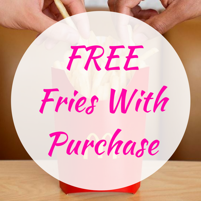 FREE Fries With Purchase!
