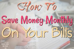How To Save Money Monthly On Your Bills!