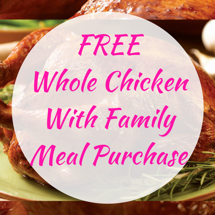 FREE Whole Chicken With Family Meal Purchase!