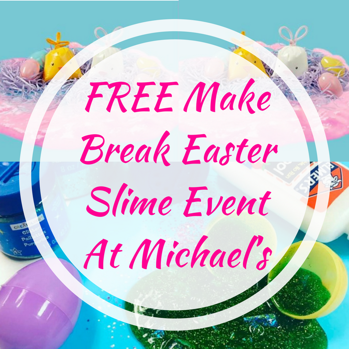FREE Make Break Easter Slime Event At Michael's!