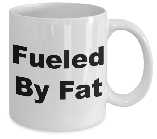 Coffee Mug with Fueled By Fat on cup