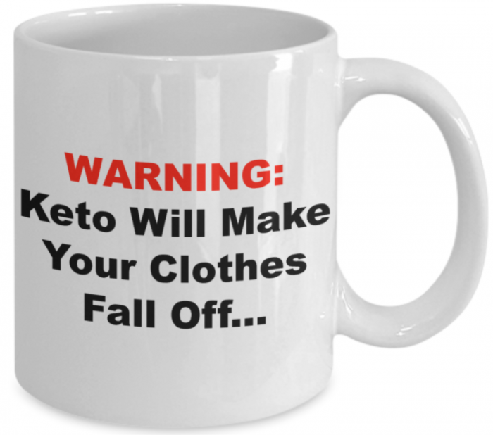 White ceramic cup with red and black block letters:  WARNING:  Keto will make your clothes fall off...