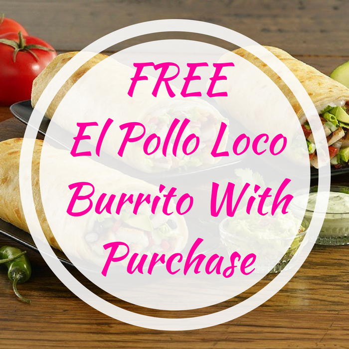 FREE El Pollo Loco Burrito With Purchase!