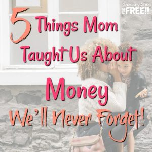 Five Things Mom Taught Us About Money That We'll Never Forget!