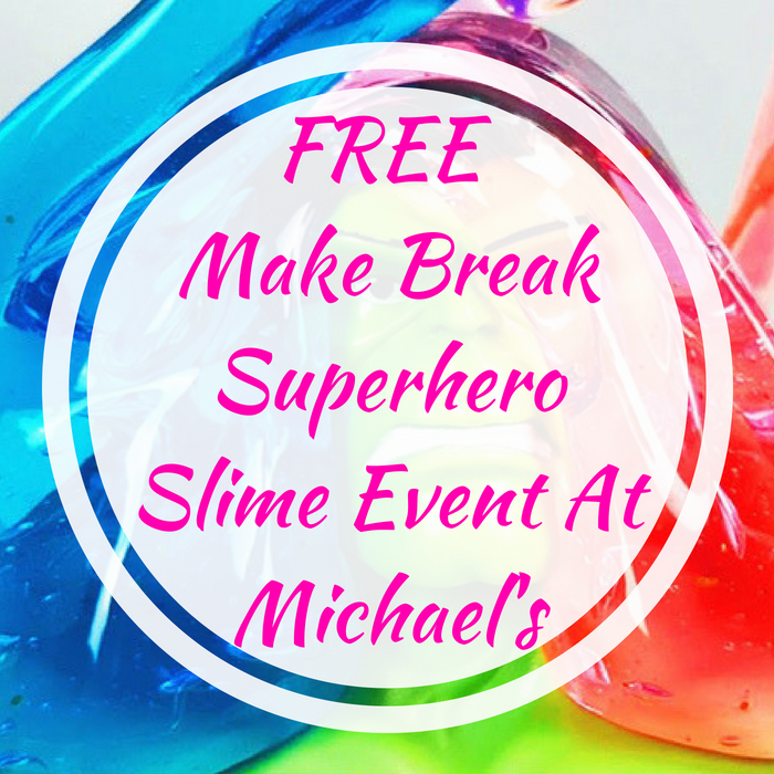 FREE Make Break Superhero Slime Event At Michael's!