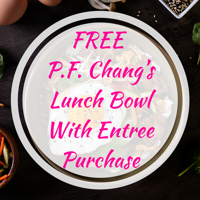 FREE P.F. Chang's Lunch Bowl With Entree Purchase!