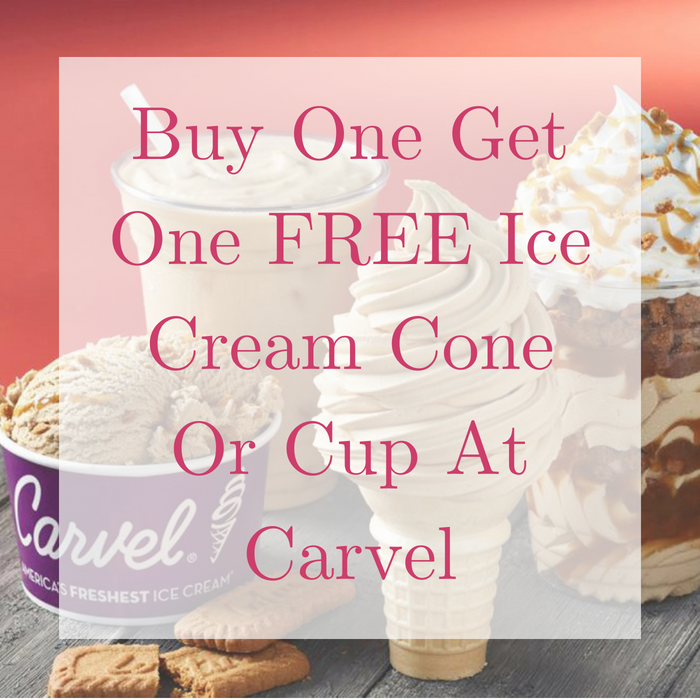 Buy One Get One FREE Ice Cream Cone Or Cup At Carvel!