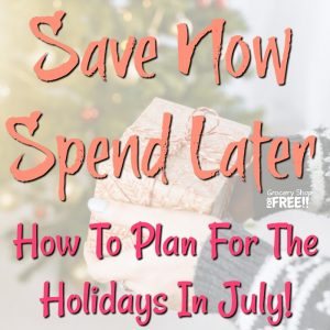 Save Now, Spend Later:  How To Plan For The Holidays In July!
