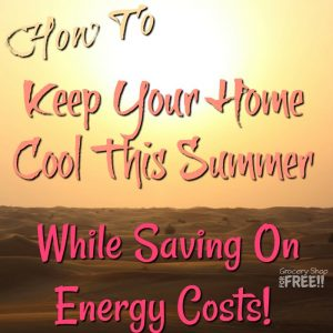 How To Keep Your Home Cool This Summer While Saving On Energy Costs!