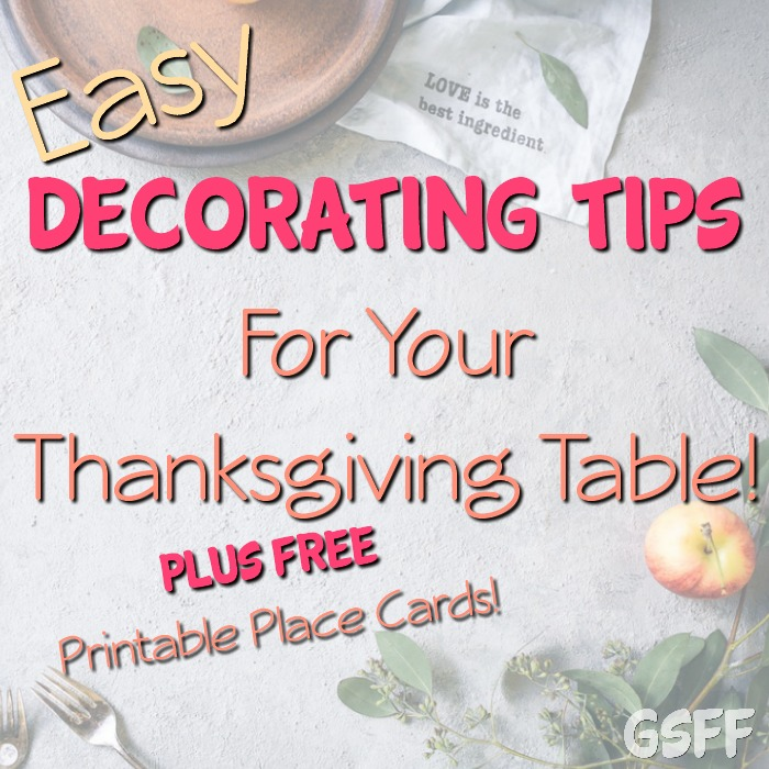 Easy Decorating Tips For Your Thanksgiving Table!  PLUS FREE Printable Place Cards!