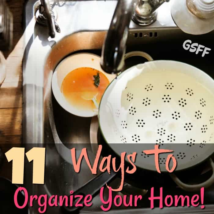 11 Ways To Organize Your Home!