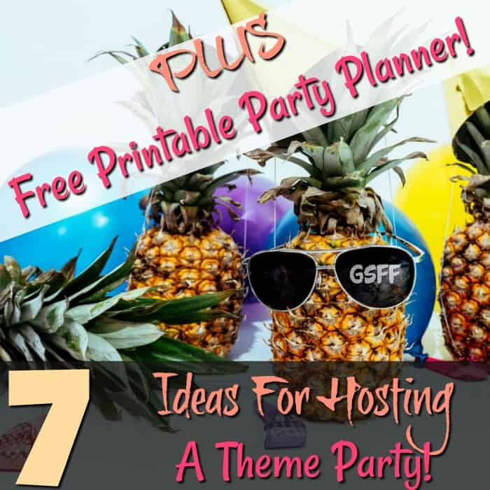 7 Ideas For Hosting A Theme Party! PLUS Free Printable Party Planner List!