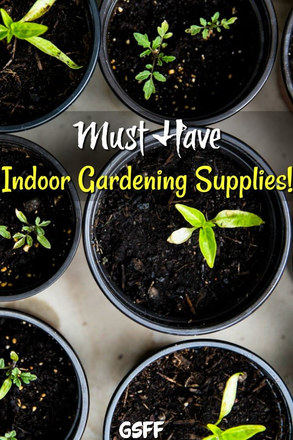 Must Have Indoor Gardening Supplies For Your Indoor Garden!
