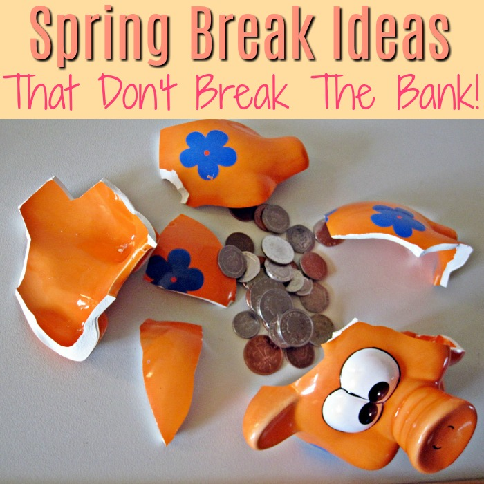 Spring Break Ideas That Don't Break The Bank!