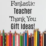 9 Fantastic Teacher Thank You Gift Ideas!  Take A Look!