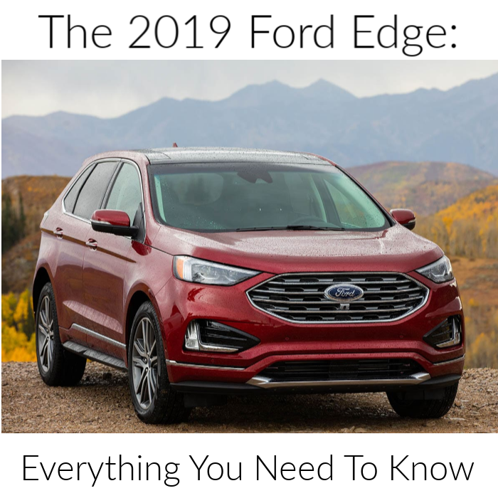 The 2019 Ford Edge SUV: Everything You Need To Know