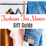 Fashion For Moms Gift Guide