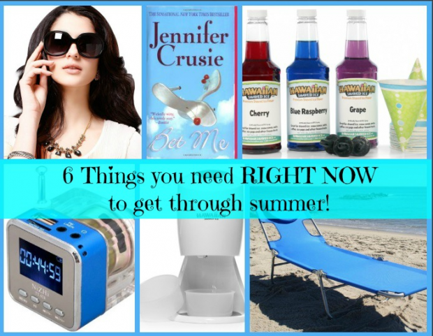 6 Things You Need RIGHT NOW To Get Through The Summer!