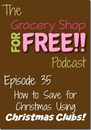 The Grocery Shop for FREE Podcast–Episode 35: How to Save Using Christmas Clubs!