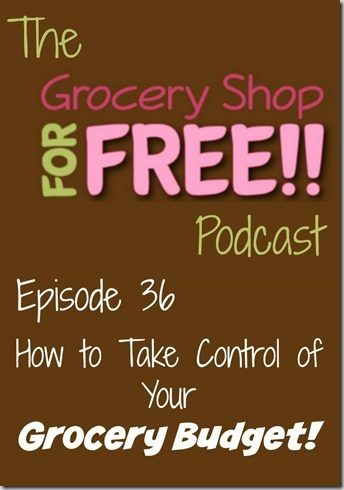 The Grocery Shop for FREE Podcast–Episode 36:  How to Take Control of Your Grocery Budget!