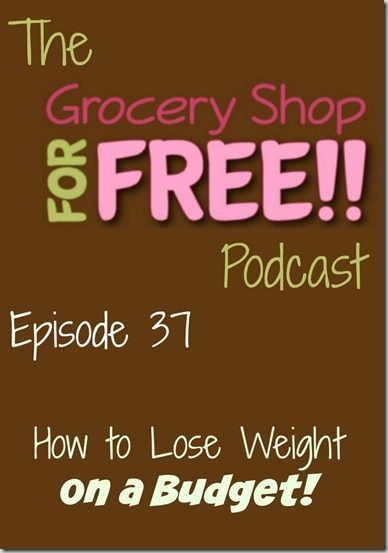 The Grocery Shop for FREE Podcast - Episode 37: How to Lose Weight on a Budget!