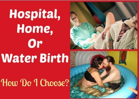 Hospital, Home, Or Water Birth How Do You Choose?