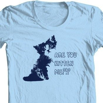 Are You Kitten Me? T Shirt Only $9.99 Plus FREE Shipping!