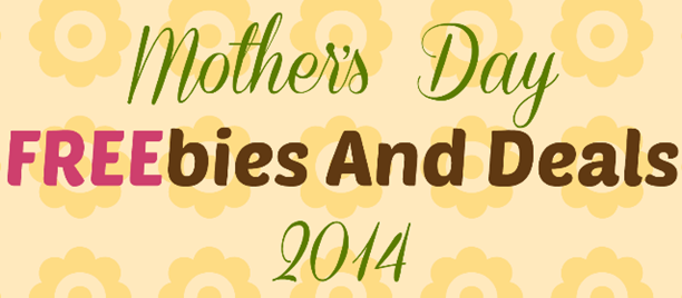 Mother's Day FREEbies And Deals 2014!