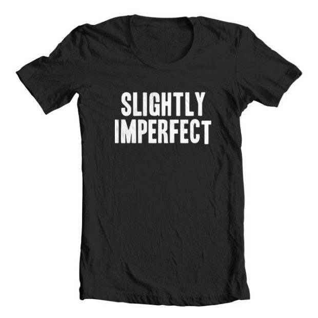 Slightly Imperfect - Perfectly Fine T Shirt Only $19.97! Ships FREE!