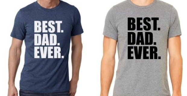 Best. Dad. Ever. Tee Only $11.99!